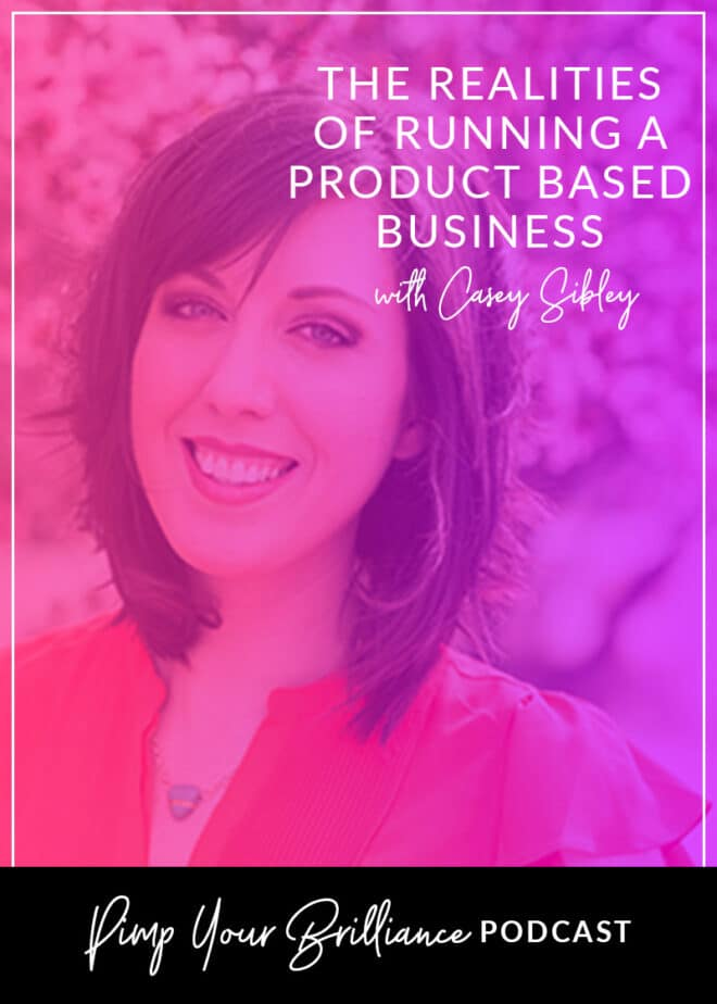 The Realities Of Running A Product Based Business With Casey Sibley