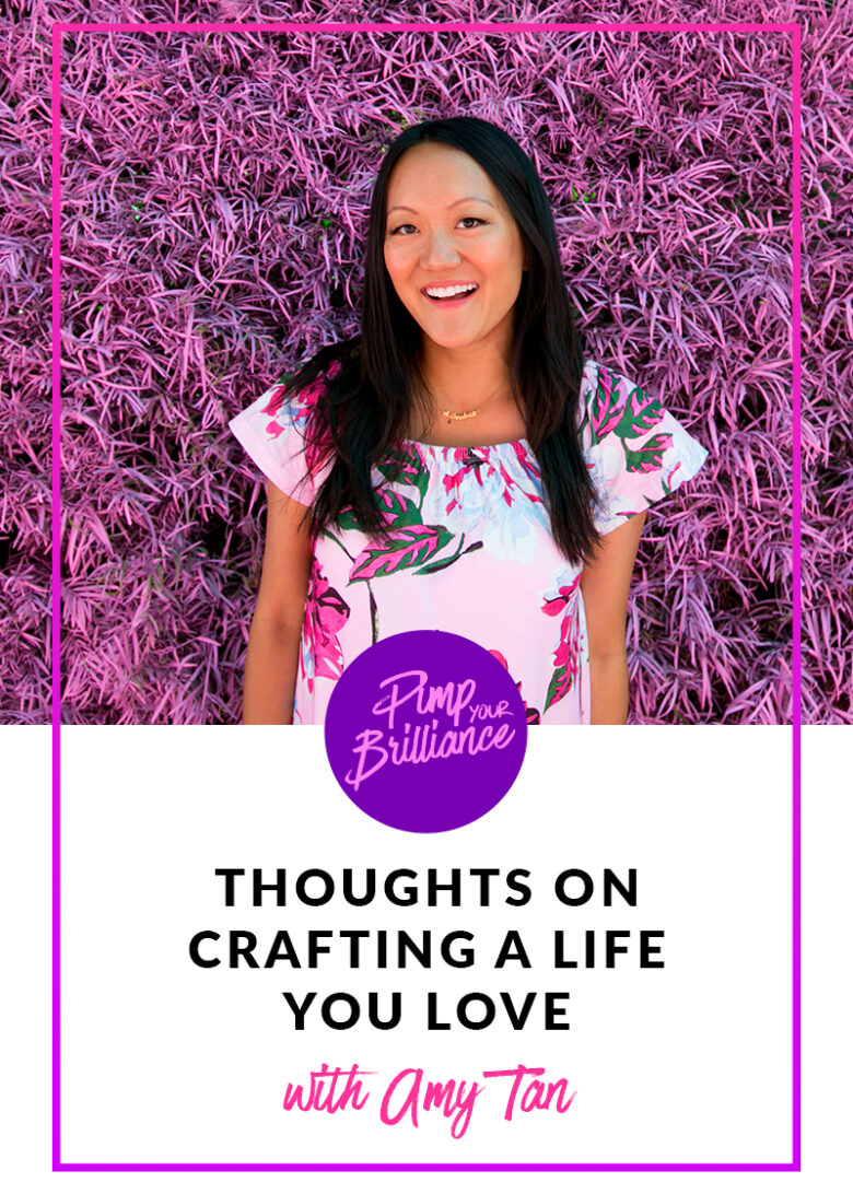 Thoughts On Crafting A Life You Love With Amy Tan