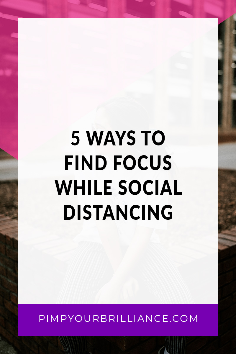 5 Ways To Find Focus While Social Distancing