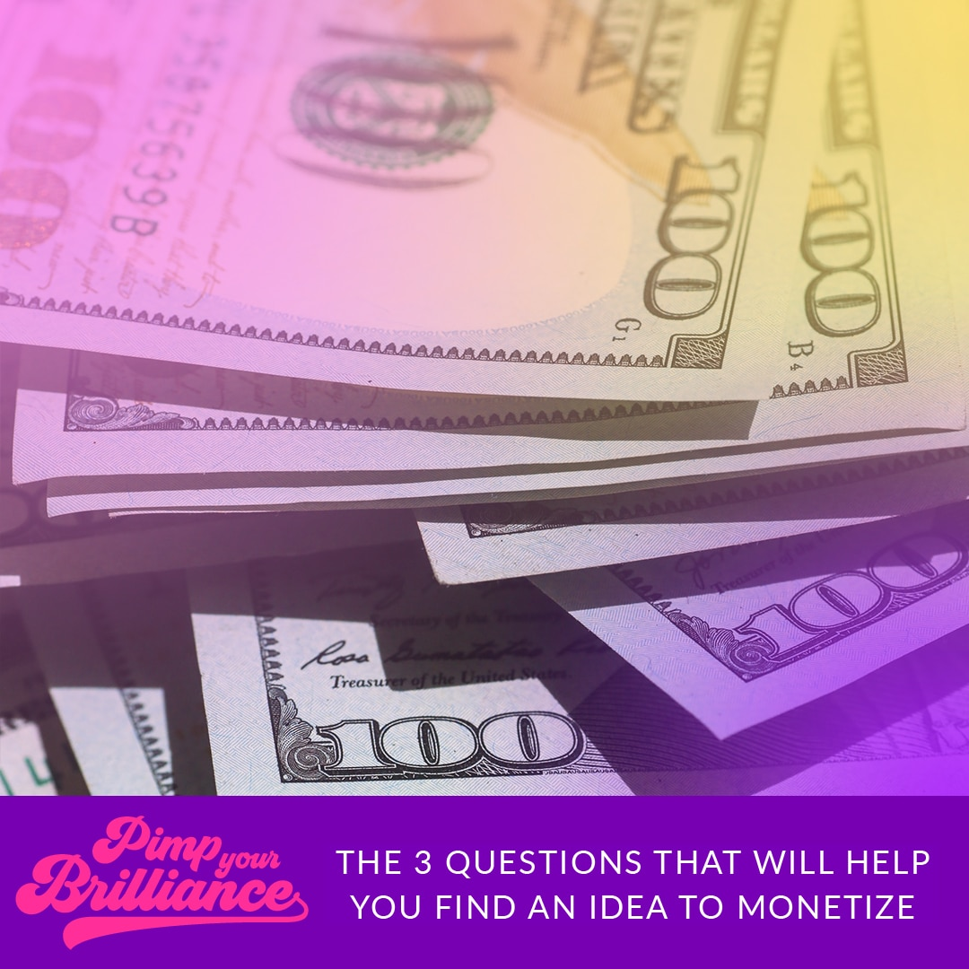 3 Questions That Will Help You Find An Idea To Monetize