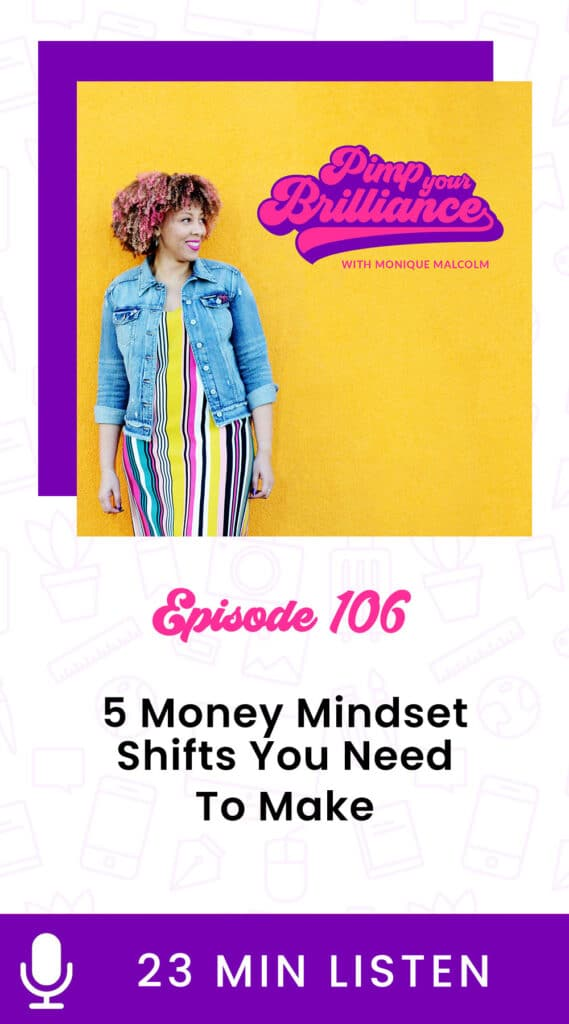 In this episode of Pimp Your Brilliance, Monique shares 5 mindset shifts that you need to make if you want to earn more money in your business.