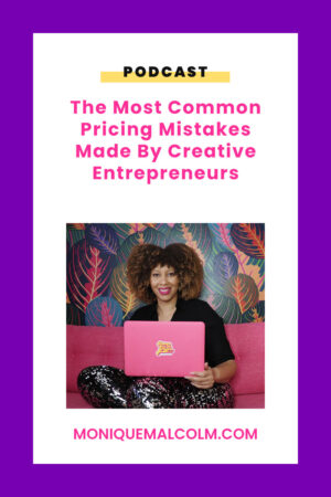 In this episode, Monique shares the 5 most common pricing mistakes made by creative entrepreneurs and what to do about them.