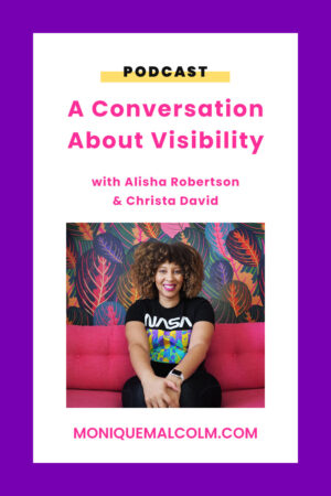 In this episode of Pimp Your Brilliance, Monique sits down with Alisha Robertson and Christa David to have a candid conversation about what it means to be visible, especially as a black woman and creator.