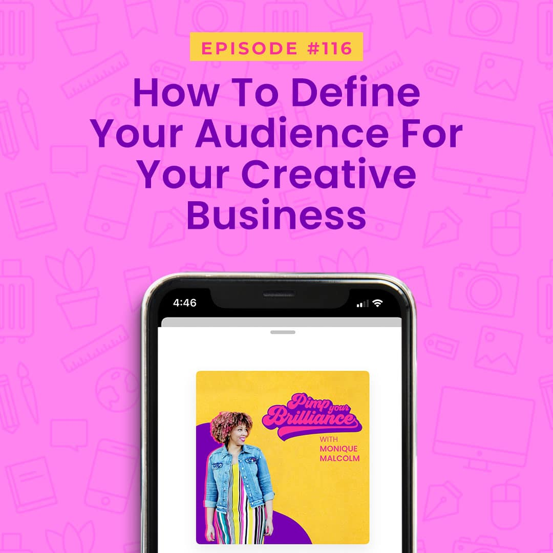 In this episode of Pimp Your Brilliance, Monique breaks down how to define the ideal audience for your creative business.
