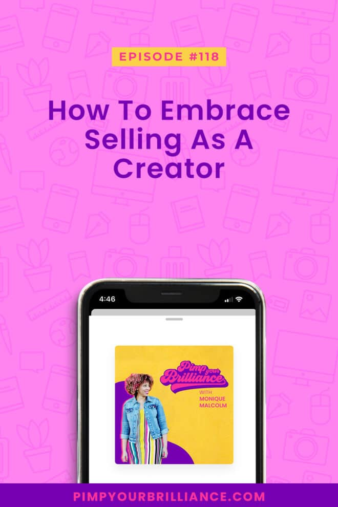 In this episode of Pimp Your Brilliance, Monique digs into how to embrace selling as a creator and shares a few tips to help you reframe it.