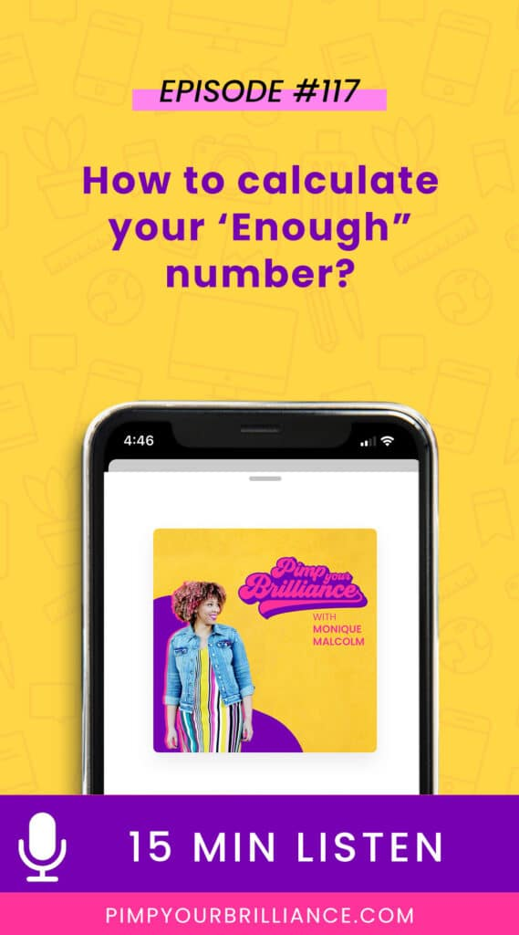 In this episode of pimp your Brilliance, Monique talks about how to calculate your 'enough' number for your business.